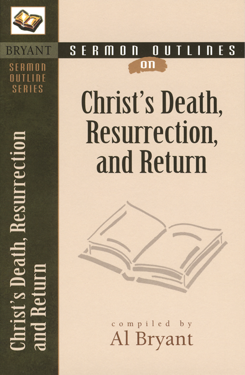 Sermon Outlines on Christ's Death, Resurrection, and Return