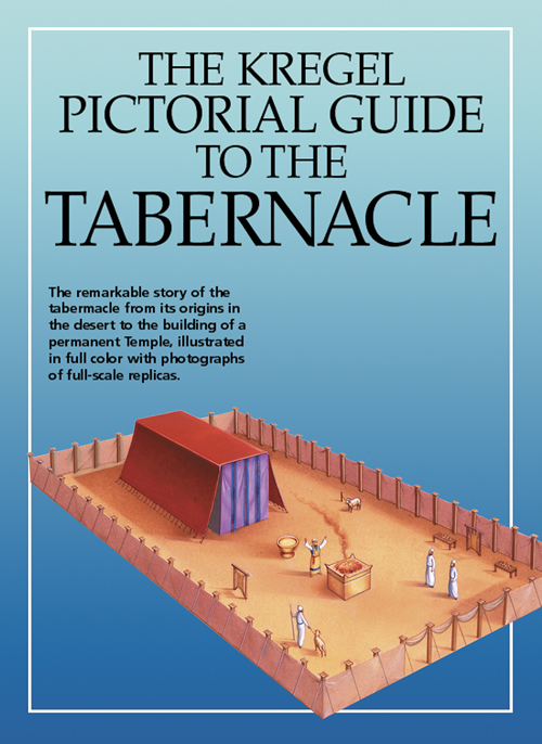 The Kregel Pictorial Guide to the Tabernacle