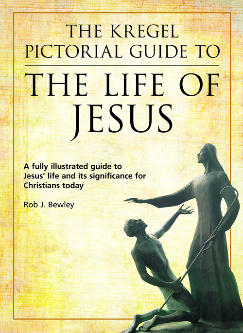 The Kregel Pictorial Guide to the Life of Jesus