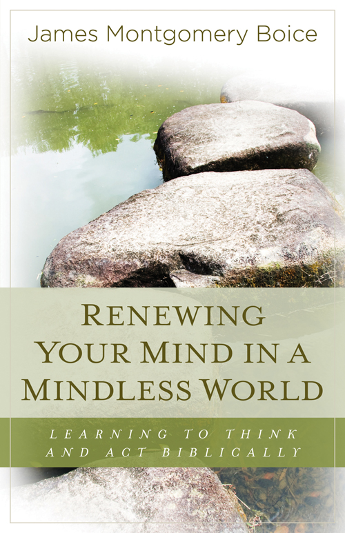 Renewing Your Mind in a Mindless World
