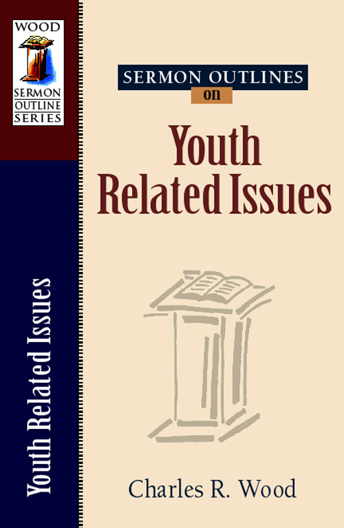 Sermon Outlines on Youth Related Issues, Volume 1