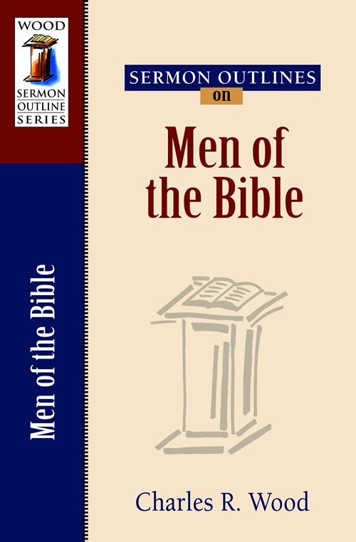 Sermon Outlines on Men of the Bible