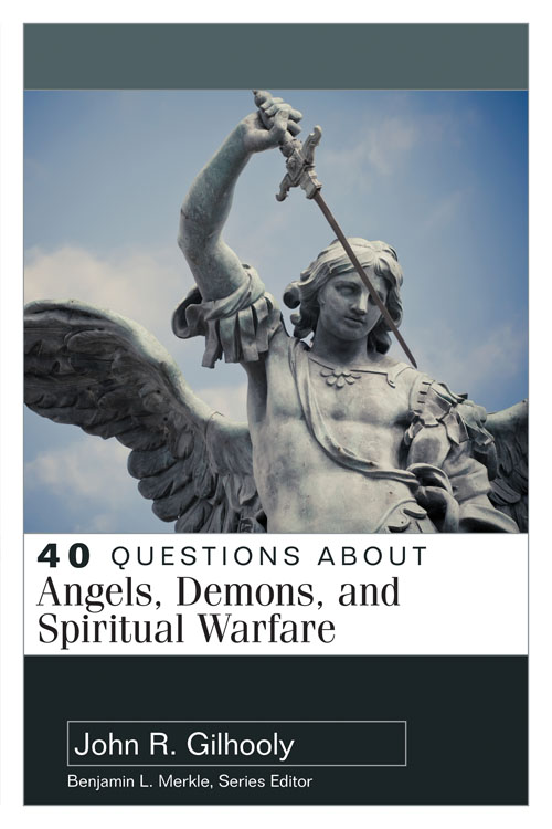 40 Questions About Angels, Demons, and Spiritual Warfare